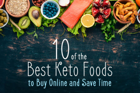 10 of the Best Keto Foods to Buy Online and Save Time